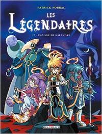 Les Légendaires, Tome 17 - L'Exode de Kalandre, de Patrick Sobral