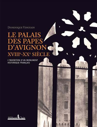 Le Palais des Papes d'Avignon VIIIème-XXème siècles