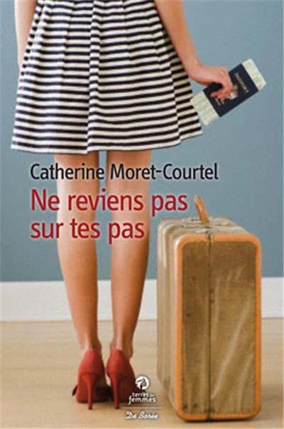 Ne reviens pas sur tes pas de Catherine Moret-Courtel